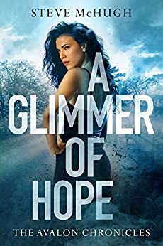 A Glimmer of Hope (The Avalon Chronicles Book 1) by [McHugh, Steve]