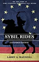 Sybil Rides the Expanded Edition: The True Story of Sybil Ludington the Female Paul Revere, the Burning of Danbury and Battle of Ridgefield