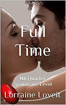 Full Time: Fourth Quarter: Scores are Level (Playing the Game Book 4) by [Loveit, Lorraine]