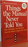 Things the Manual Never Told You: Tips, Techniques, and Shortcuts from the Nation's Largest User Group/IBM PC Edition