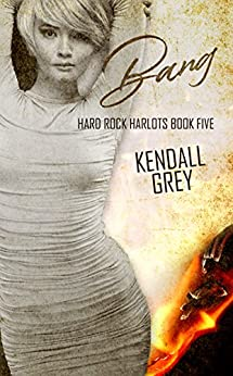 Bang (Hard Rock Harlots Book 5) by [Grey, Kendall]
