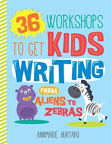 Download 36 Workshops to Get Kids Writing: From Aliens to Zebras 0838916481