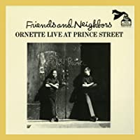 Friends And Neighbors: Ornette Live At Prince Street by Ornette Coleman (2013-07-02)