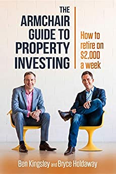 The Armchair Guide to Property Investing: How to retire on $2,000 a week by [Kingsley, Ben, Holdaway, Bryce]