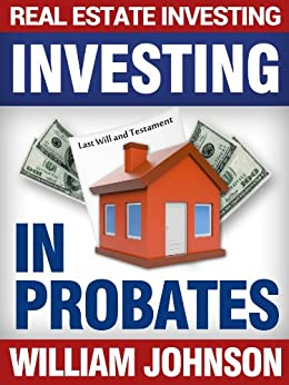 Real Estate Investors Investing In Probates by [Johnson, William]