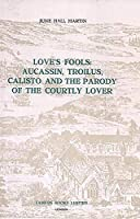 Love's Fools: Aucassin, Troilus, Calisto And the Parody of the Courtly Lover (Coleccion Tamesis. Serie a Monografias)