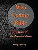 Web Coding Bible (18 Books in 1 -- HTML, CSS, Javascript, PHP, SQL, XML, SVG, Canvas, WebGL, Java Applet, ActionScript, htaccess, jQuery, WordPress, SEO and many more): An Accelerated Course by Chong Lip Phang(2015-02-05)