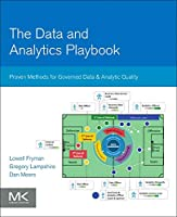 The Data and Analytics Playbook: Proven Methods for Governed Data and Analytic Quality