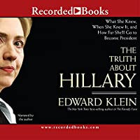 Truth About Hillary: What She Knew, When She Knew It, and How Far She'll Go to Become President