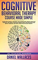 Cognitive Behavioral Therapy Course Made Simple: Overcome Anxiety, Insomnia & Depression, Break Negative Thought Patterns, Maintain Mindfulness, and Retrain Your Brain through Effective Psychotherapy