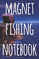 Magnet Fishing Notebook: The perfect way to record your magnet fishing trips! Ideal gift for anyone you know who loves to fish with magnets!