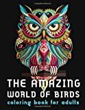 The Amazing World of Birds: Coloring Book for Adults: 40 PATTERNS, An Adult Coloring Book with Birds, Hummingbirds, Owl, Stork, Duck, Swallow, Eagle,Stress Relief and Relaxation, Perfect for Animal Lovers, Calming Doodles, Adult Coloring Book, 8.5''x11''