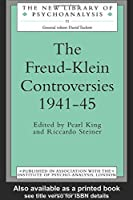 The Freud-Klein Controversies 1941-45 (The New Library of Psychoanalysis)