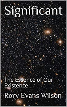 Significant: The Essence of Our Existence by [Wilson, Rory Evans]