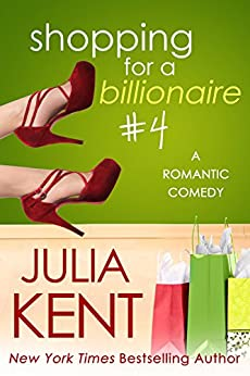 Shopping for a Billionaire 4 (Shopping for a Billionaire series) by [Kent, Julia]