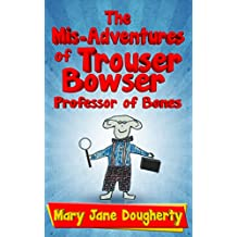 The Mis-Adventures of Trouser Bowser, Professor of Bones