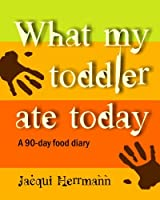 What My Toddler Ate Today: A 90-Day Food Diary [並行輸入品]