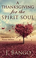 A Thanksgiving for the Spirit Soul: Harvesting the Power Within