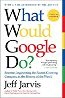 What Would Google Do?: Reverse-Engineering the Fastest Growing Company in the History of the World