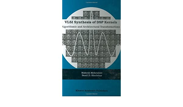 VLSI Synthesis of DSP Kernels Algorithmic and Architectural Transformations