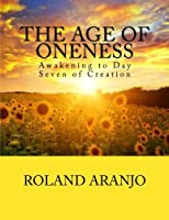 The Age of Oneness: Awakening to Day Seven of Creation