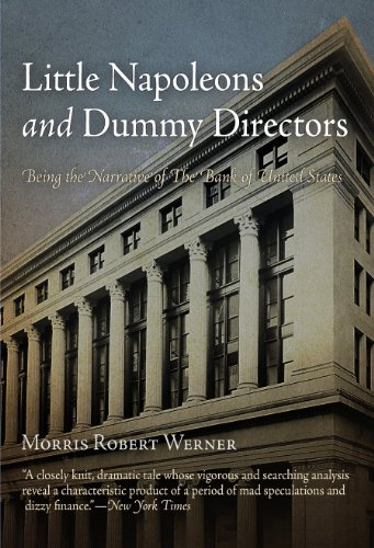 Download Little Napoleons and Dummy Directors: Being the Narrative of the Bank of United States 1594160953