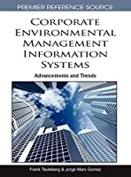 Corporate Environmental Management Information Systems: Advancements and Trends (Premier Reference Source)
