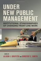 Under New Public Management: Institutional Ethnographies of Changing Front-Line Work