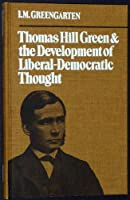 Thomas Hill Green and the Social Assumption of Liberal Democratic Thought