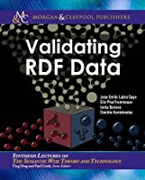 Validating Rdf Data (Synthesis Lectures on the Semantic Web: Theory and Technology)