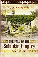 The Fall of the Seleukid Empire 187-75 BC by John D. Grainger(2016-01-20)