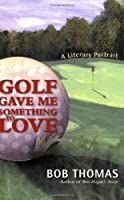 Golf Gave Me Something To Love