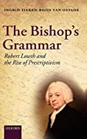 The Bishop's Grammar: Robert Lowth and the Rise of Prescriptivism in English