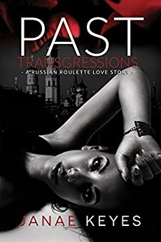 Past Transgressions: A Russian Roulette Love Story by [Keyes, Janae]