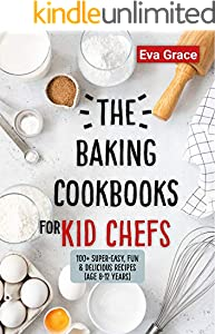 The Baking Cookbooks for Kid Chefs: 100+ Super-Easy, Fun & Delicious Recipes (Age 8-12 Years) (Young Chefs Lab Book 1) (English Edition)