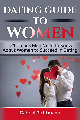 Dating Guide To Women: 21 Things Men Need to Know About Women to Succeed in Dating (English Edition)