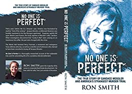 No One Is Perfect: The True Story Of Candace Mossler And America's Strangest Murder Trial by [Smith, Ron]