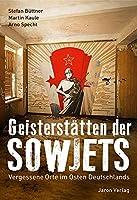 Geisterstaetten der Sowjets: Vergessene Orte im Osten Deutschlands