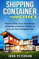 Shipping Container Homes: Your complete guide on how to find buy and design shipping container homes so you can live mortgage free and happy [Booklet] [並行輸入品]