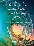 Come creare (e mantenere) una Famiglia felice: Istruzioni per vivere bene insieme (Italian Edition)