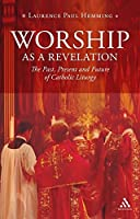 Worship As a Revelation: The Past, Present and Future of Catholic Liturgy