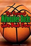 The Funniest Milwaukee Bucks Joke Book Ever