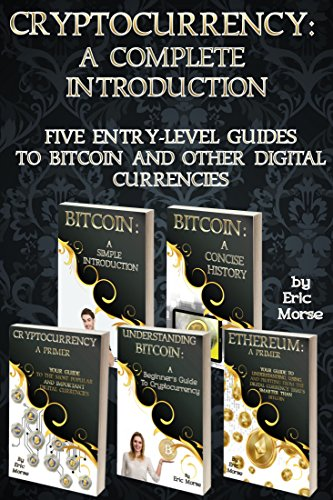 Cryptocurrency: A Complete Introduction: Five Entry-Level Guides to Bitcoin and other Digital Currencies (English Edition)