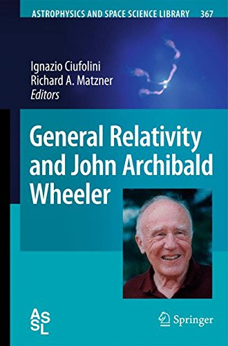 General Relativity and John Archibald Wheeler (Astrophysics and Space Science Library)