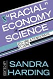 """The """"Racial"""" Economy of Science: Toward a Democratic Future (Race, Gender, and Science)"""