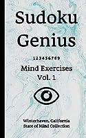 Sudoku Genius Mind Exercises Volume 1: Winterhaven, California State of Mind Collection