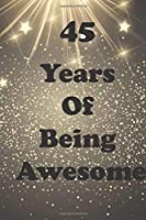 45 Years Of Being Awesome: Birthday Book Gift : Blank Lined Journal Notebook, 100 Pages, Soft Matte Cover, 6 x 9 In
