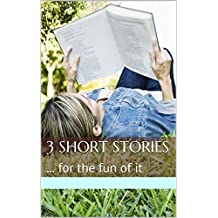 3 Short Stories: ... for the fun of it