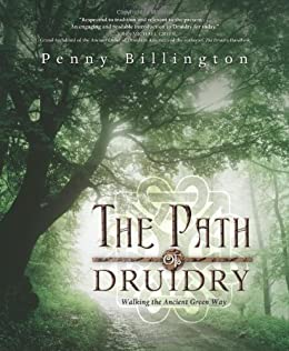The Path of Druidry: Walking the Ancient Green Way by [Billington, Penny]
