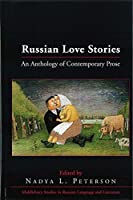Russian Love Stories: An Anthology of Contemporary Prose (Middlebury Studies in Russian Language and Literature)